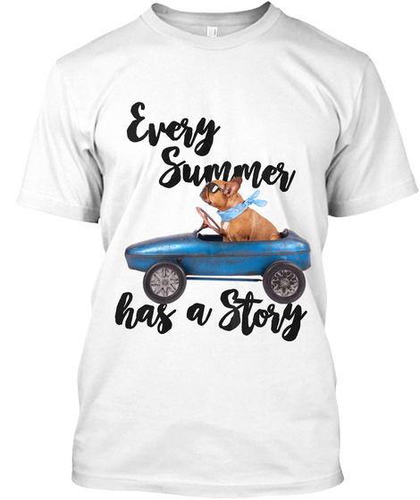 Every Summer Has A Story T Shirts White T-Shirt Front