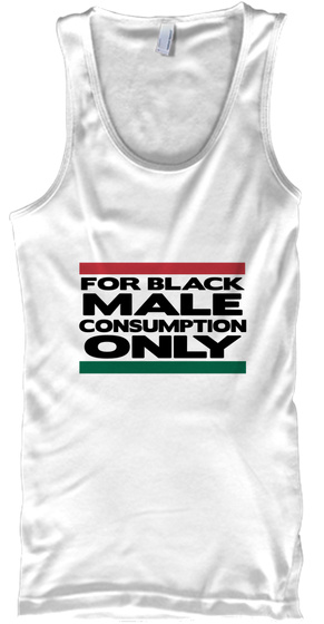 For Black Male Consumption Only White Tank Top Front
