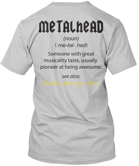 Metalhead Noun Me Tal Hed Someone With Great Musicality Taste Usually Pioneer At Being Awesome See Also Badass... Light Steel T-Shirt Back