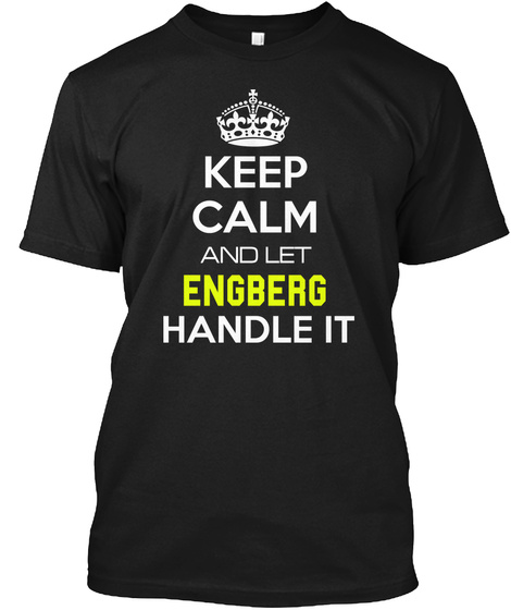 Keep Calm And Let Engberg Handle It Black T-Shirt Front
