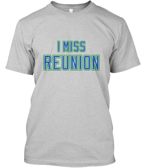 I Miss Reunion Light Steel T-Shirt Front