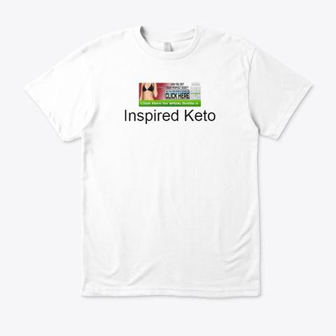 Inspired Keto  Diet Pills Formula ! Buy White T-Shirt Front