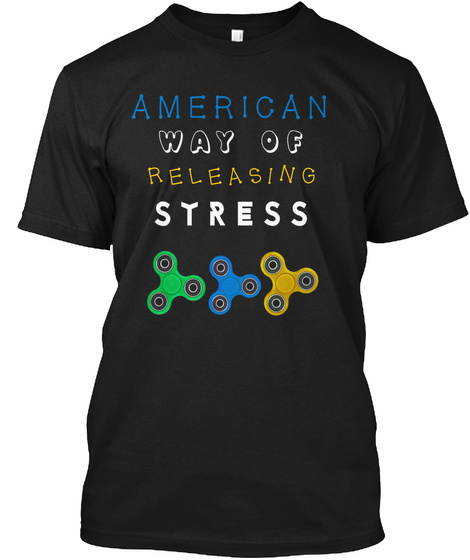American Way To Release Stress Black T-Shirt Front