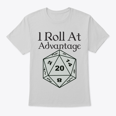 I Roll At Advantage T Shirt Light Steel T-Shirt Front