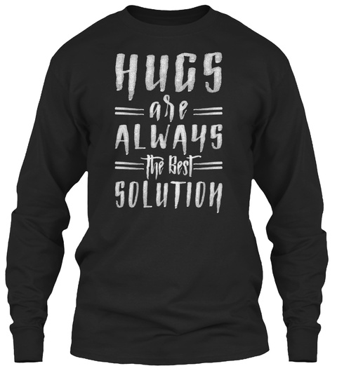 Hugs Are Always The Best Solution Black Long Sleeve T-Shirt Front