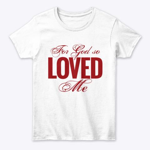 For God So Loved Me White T-Shirt Front