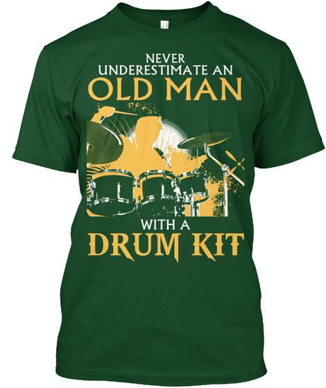 Never Underestimate An Old Man With A Drum Kit Deep Forest T-Shirt Front