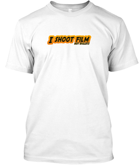 I Shoot Film Not Bullets  White T-Shirt Front