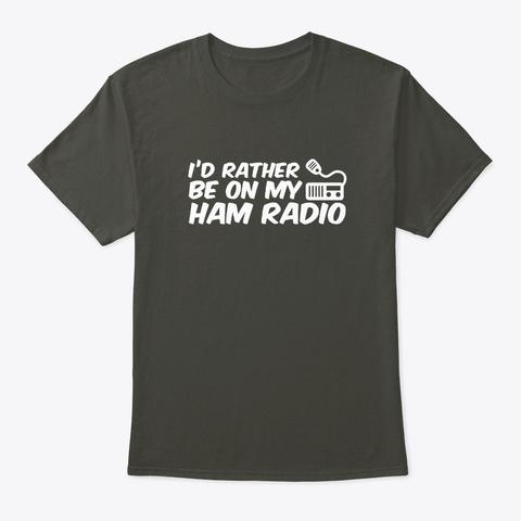 Id Rather On Ham Radio Cool Ham Radios S Smoke Gray T-Shirt Front