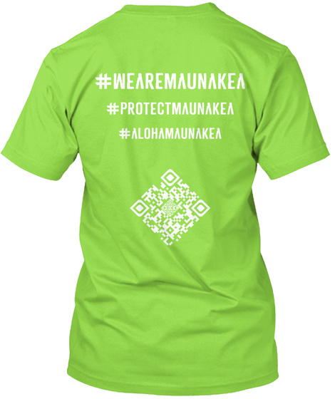 #Wearemaunakea #Protectmaunakea #Alohamaunakea Lime T-Shirt Back