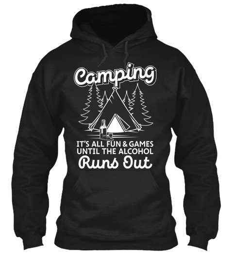 Camping It's All Fun & Games Until The Alcohol Runs Out Black T-Shirt Front