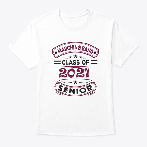 [Class Of 2021] Marching Band   Maroon White T-Shirt Front