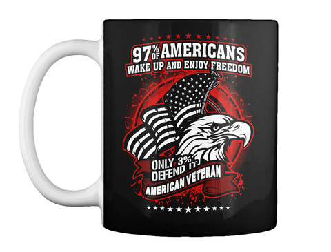 97% Americans Wake Up And Enjoy Freedom Only 3% Defend It American Veteran Black Mug Front