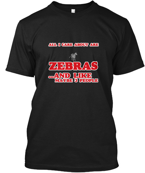 All I Care About Are Zebras Black T-Shirt Front