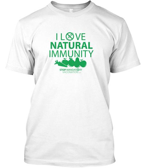 I Love Natural Immunity Stop Mandatory Vaccination .Com  White T-Shirt Front