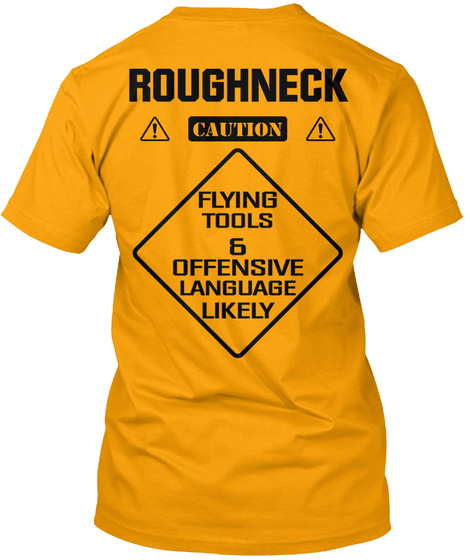 Roughneck Caution Flying Tools & Offensive Language Likely Gold T-Shirt Back