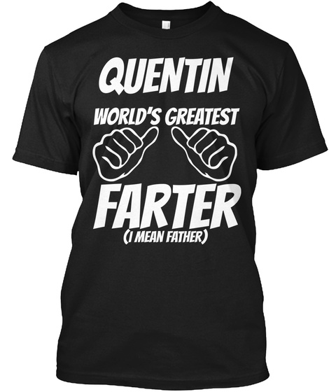 Humor   Quentin Worlds Greatest Farter   I Mean Father Black T-Shirt Front