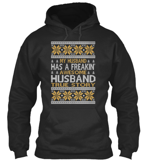 My Husband Has A Freakin' Awesome Husband True Story Jet Black T-Shirt Front