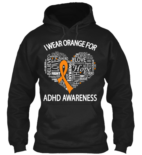 I Wear Orange For Adhd Awareness Believe Love Fight Love Hope  Black Sweatshirt Front