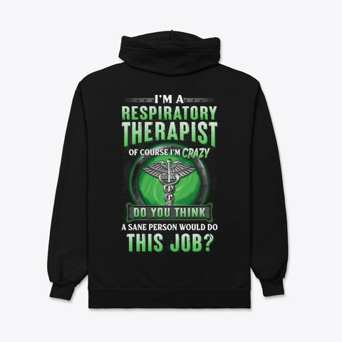 Of Course Respiratory Therapist Is Crazy Black T-Shirt Back