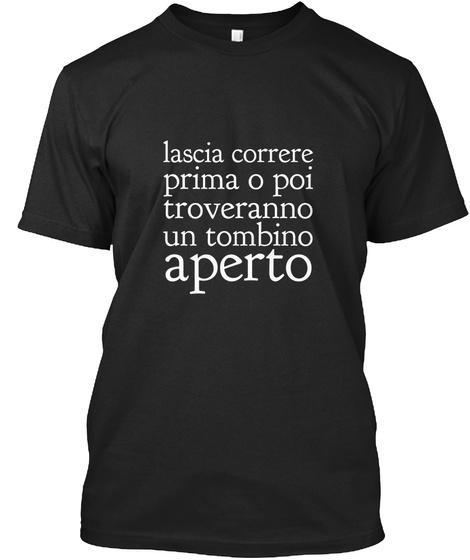 Lascia Correre Prima O Poi Troveranno Un Tombino Aperto Black T-Shirt Front