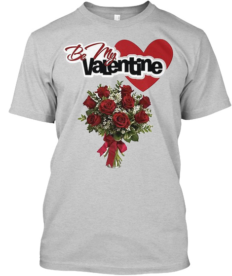 Be My Valentine T Shirt Light Steel T-Shirt Front