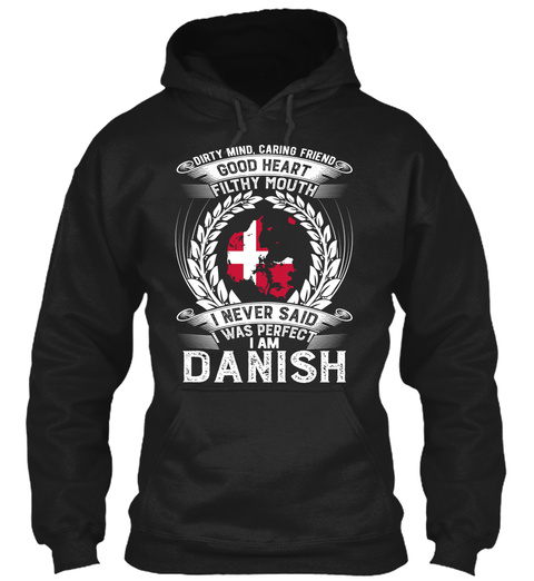 Dirty Mind,Caring Friend Good Heart Filthy Mouth I Never Said I Was Perfect I Am Danish Black T-Shirt Front