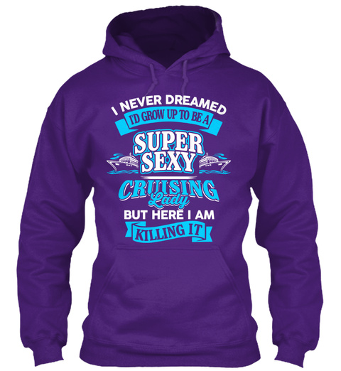 I Never Dreamed I'd Grow Up To Be Super Sexy Cruising Lady Buy Here I Am Killing It Purple T-Shirt Front