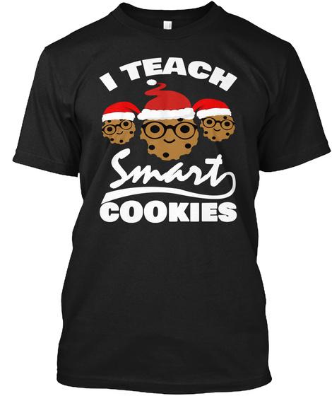 I Teach Smart Cookies T Shirt Xmas Gift Black T-Shirt Front