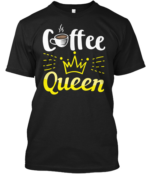 Coffee Lover Coffee Queen Coffee Black T-Shirt Front