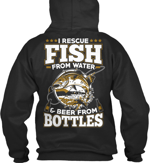 I Rescue Fish From Water & Beer From Bottles Jet Black T-Shirt Back