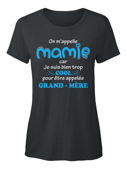 On M'appelle Mamie Car Je Suis Bien Trop Cool Pour Etre Appelee Grand Mere Black T-Shirt Front