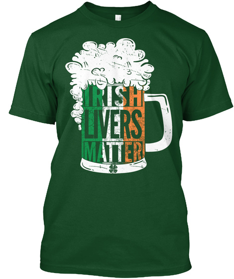 Drinking Day, Irish Livers Matter Shirt Deep Forest T-Shirt Front