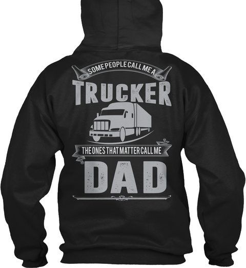 12ff093cc FUNNY TRUCK DRIVER SHIRTS. Some People Call Me A Trucker The One Thats  Matter Call Me Dad Black Sweatshirt Back