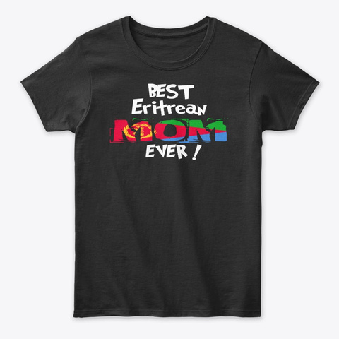 Best Eritrean Mom Ever! T Shirt Black T-Shirt Front