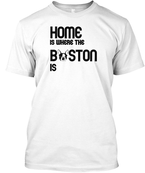 Home Is Where The Boston Is White Camiseta Front