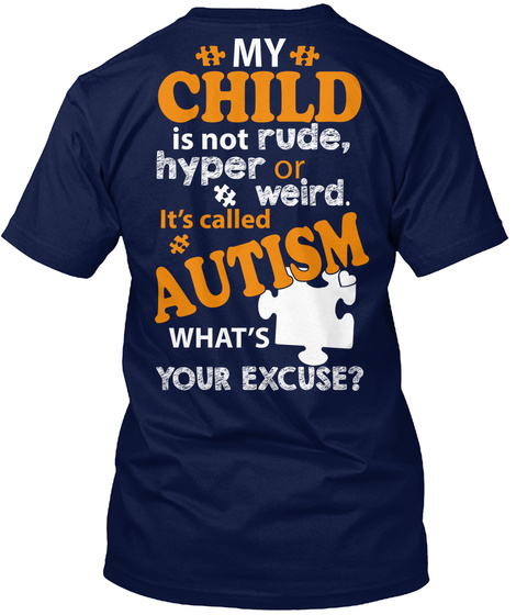 My Child Is Not Rude, Hyper Or #Weird. It's Called #Autism  What's Your Excuse? Navy T-Shirt Back