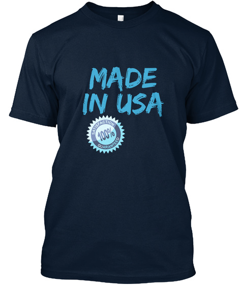 Made In Usa 100% Satisfaction Guaranteed New Navy T-Shirt Front