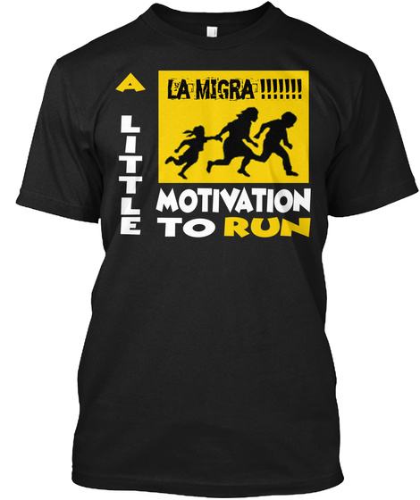 La Migra A Little Motivation To Run  Black T-Shirt Front