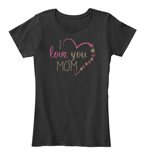 I Love You Mom   Mother's Day Special Black Women's T-Shirt Front
