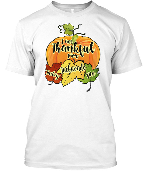 I Am Thankful For Turkey Tackwondo Pie White T-Shirt Front