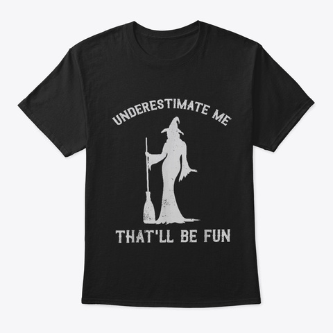Underestimate Me That'll Be Fun   Womens Black T-Shirt Front