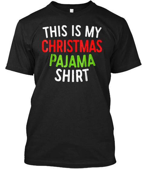 This Is My Christmas Pajama Shirt T Shir Black T-Shirt Front