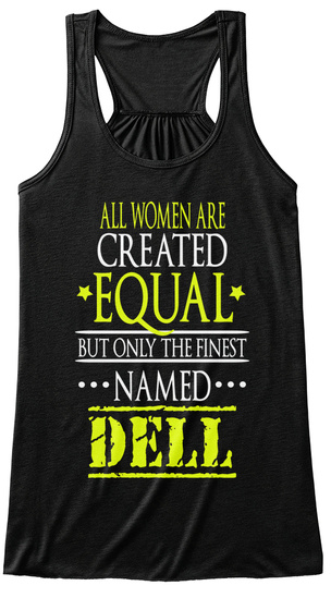 All Women Are Created Equal But Only The Finest Names Dell Black T-Shirt Front