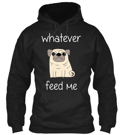Whatever Feed Me   Funny Pug Shirt Black T-Shirt Front