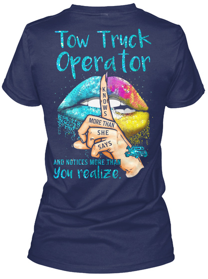 Tow Truck Operator Knows More Than She Says And Notices More Than You Realize. Navy T-Shirt Back