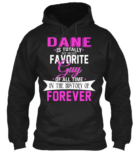 Dane Is Totally My Most Favorite Guy. Customizable Name  Black T-Shirt Front