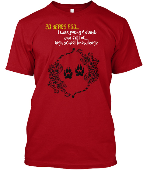 20 Years Ago... I Was Young & Dumb And Full Of... High School Knowledge Deep Red T-Shirt Front