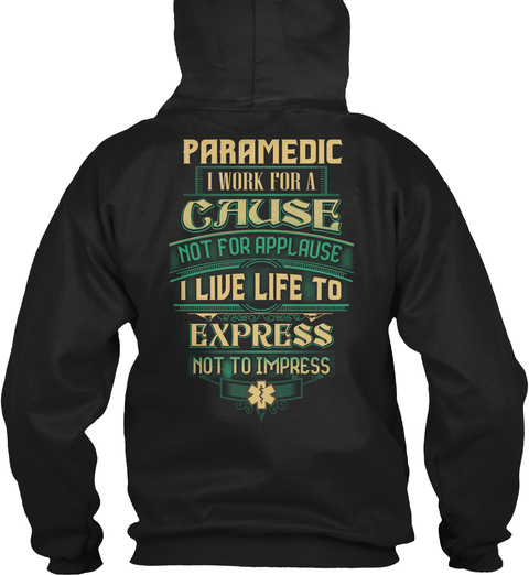 Paramedic I Work For A Cause Not For Applause I Live Life To Express Not To Impress Black T-Shirt Back