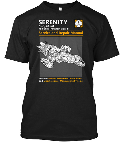 Serenity Firefly 03 K64 Mid Bulk Transport Class B Service And Repair Manual Includes  Radion Accelerator Core... Black T-Shirt Front